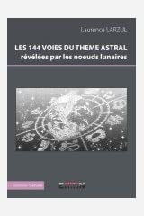 Les 144 Voies du Thème Astral Revelees par les Noeuds Lunaires Reliure inconnue