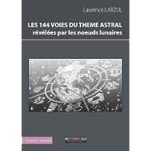 Les 144 Voies du Thème Astral Revelees par les Noeuds Lunaires