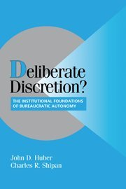 Deliberate Discretion? Hardback: The Institutional Foundations of Bureaucratic Autonomy (Cambridge Studies in Comparative Politics)