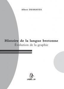 Histoire de la Langue Bretonne - Evolution de la Graphie par Albert Deshayes