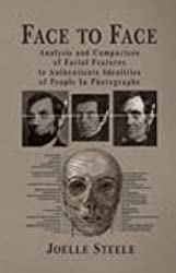 Face To Face: Analysis and Comparison of Facial Features to Authenticate Identities of People in Photographs by Joelle Steele (2013-08-02)