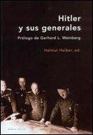 Hitler y sus generales: Prólogo de Gerhard L. Weinberg (Memoria Crítica) por Helmut Heiber