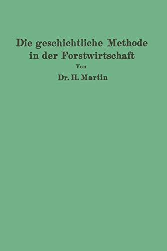 Die geschichtliche Methode in der Forstwirtschaft: mit besonderer Rücksicht auf Waldbau und Forsteinrichtung