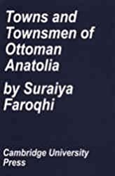 Towns and Townsmen of Ottoman Anatolia: Trade, Crafts and Food Production in an Urban Setting 1520-1650