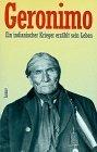 Geronimo - Ein indianischer Krieger erzählt sein Leben
