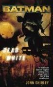 (BATMAN(TM): DEAD WHITE) BY Shirley, John(Author)Mass Market Paperbound on (07 , 2006)