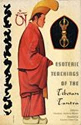 Esoteric Teachings of the Tibetan Tantra: Including Seven Initiation Rituals and the Six Yogas of Naropa in Tsong-Kha-Pa's Commentary