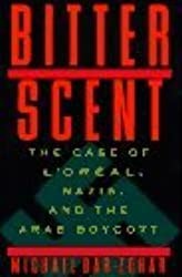 Bitter Scent: The Case of L'or Eal, Nazis, and the Arab Boycott by Michael Bar-Zohar (1996-12-26)