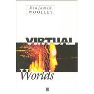 Virtual Worlds: A Journey in Hype and Hyperreality por Benjamin Woolley
