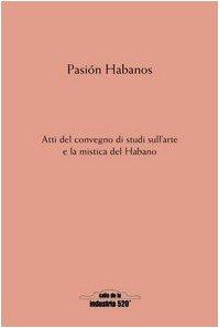 Pasión Habanos. Da Partagás a Robaina. Alcuni secoli di passioni, misteri, intrighi e lotte nel nome del seducente Habano