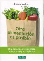 Otra alimentación es posible: una alimentación que protege nuestra salud y la del planeta (Guías para la Fertilidad de la Tierra)