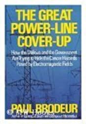 The Great Power-Line Cover-Up: How the Utilities and the Government Are Trying to Hide the Cancer Hazard Posed by Electromagnetic Fields by Paul Brodeur (1993-09-30)