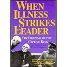 When Illness Strikes the Leader: The Dilemma of the Captive King