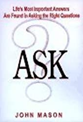 Ask: (Life's Most Important Answers Are Found in Asking the Right Questions) by John Mason (1997-03-02)