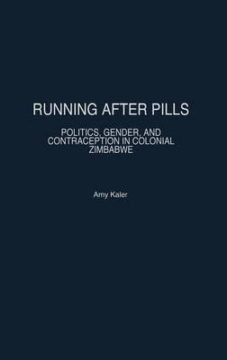 [(Running after Pills : Politics, Gender, and Contraception in Colonial Zimbabwe)] [By (author) Amy Kaler] published on (December, 2003)