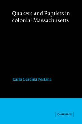 [(Quakers and Baptists in Colonial Massachusetts)] [By (author) Carla Gardina Pestana] published on (March, 2004) par Carla Gardina Pestana
