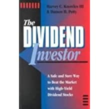 The Dividend Investor: A Safe and Sure Way to Beat the Market With High-Yield Dividend Stocks