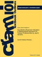 Studyguide for Quantitative Business Valuation: A Mathematical Approach for Today's Professionals by Jay B. Abrams, ISBN 9780470390160 (Cram101 Textbook Outlines)