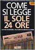 Come si legge Il Sole 24 Ore. Capire l'economia fra euro e globalizzazione