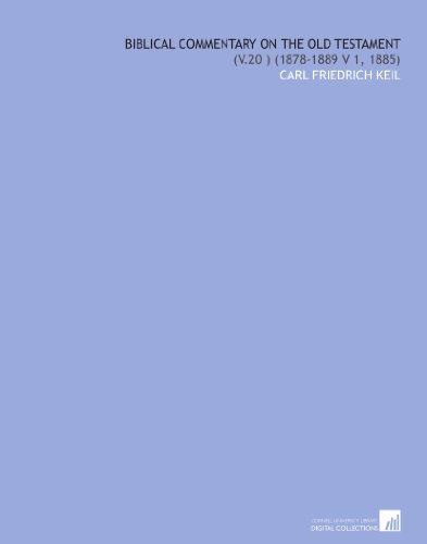 Biblical Commentary on the Old Testament: (V.20) (1878-1889 V 1, 1885) 20 Keil
