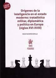 Orígenes de la inteligencia en el estado moderno: tratadística militar, diplomática y política en Europa (siglos XVI-XVIII) (Inteligencia y Seguridad)