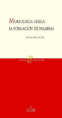 Morfologia Lexica: La Formacion de Las Palabras: 2 (Ensenanza Y Lengua Espanola / Teachings and Spanish Language)