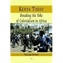 Kenya Today: Breaking the Yoke of Colonialism in Africa by Ndirangu Mwaura (2005-03-30)