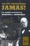 ¡No Nos Rendiremos Jamas! – Los Mejores Discursos De Churchill