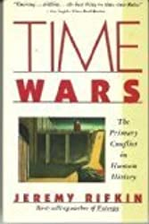 Time Wars: The Primary Conflict in Human History (A Touchstone book) by Jeremy Rifkin (1989-01-23)