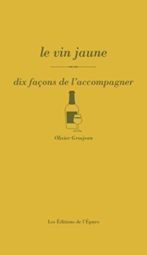 Le Vin jaune, dix façons de l'accompagner
