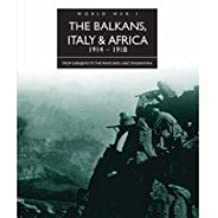 The History of World War I: The Balkans, Italy & Africa 1914-1918: From Sarajevo to the Piave and Lake Tanganyika