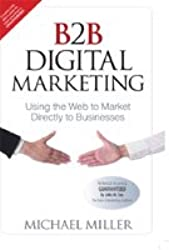 B2B Digital Marketing: Using the Web to Market Directly to Businesses,