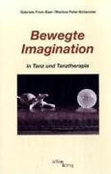 Bewegte Imagination in Tanz und Tanztherapie (Fachbücher therapie kreativ)