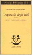 Crepuscolo degli idoli ovvero come si filosofa col martello (Piccola biblioteca Adelphi)