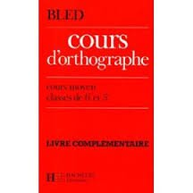 COURS D'ORTHOGRAPHE CM2 6EME 5EME. Livre complémentaire, Exercices supplémentaires et textes à dicter