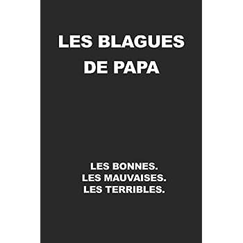 Les Blagues De Papa - Les Bonnes. Les Mauvaises. Les Terribles: Carnet de notes avec dicton - Pour croquis, notes, dessins, journal intime ou présent