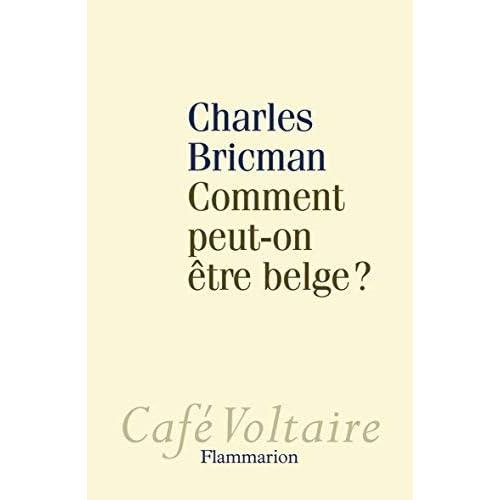 Comment peut-on être belge ? by Charles Bricman(2011-03-02)
