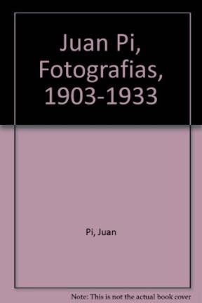 Juan Pi, Fotografias, 1903-1933 por Juan Pi