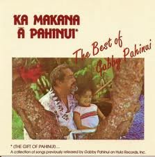 Ka Makana A Pahinui (The Gift of Pahinui): The Best of Gabby Pahinui