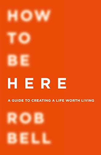 How To Be Here (Kindle Rob Bell)