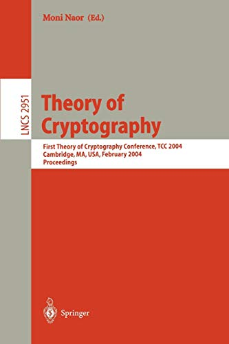 Theory of Cryptography: First Theory of Cryptography Conference, TCC 2004, Cambridge, MA, USA, February 19-21, 2004, Proceedings (Lecture Notes in Computer Science, Band 2951)