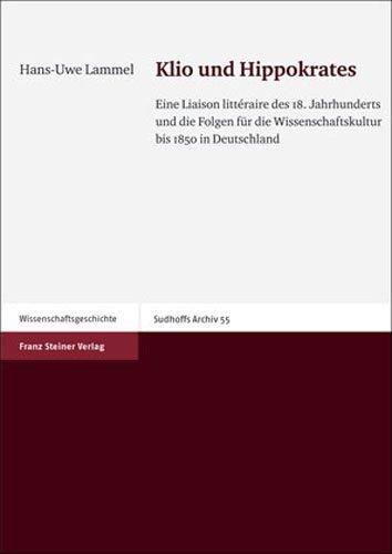Klio und Hippokrates: Eine Liaison litteraire des 18. Jahrhunderts und die Folgen fuer die Wissenschaftskultur bis 1850 in Deutschland (Sudhoffs Archiv - Beihefte (Sar-B)) (German Edition) by Hans-Uwe Lammel (2005-12-01)