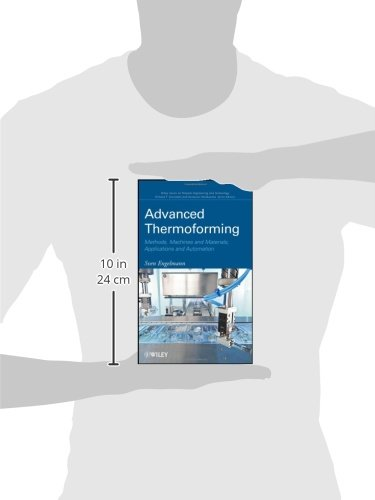 Advanced Thermoforming: Methods, Machines and Materials, Applications and Automation (Wiley Series on Polymer Engineering and Technology)
