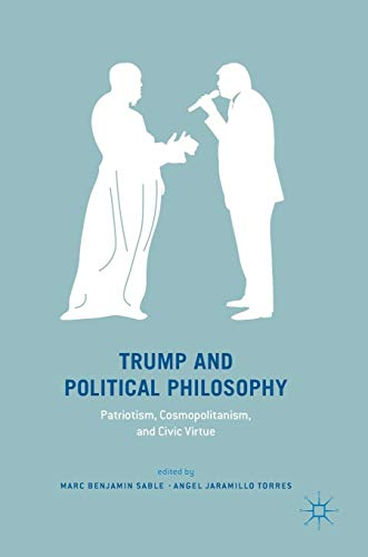 Trump and Political Philosophy: Patriotism, Cosmopolitanism, and Civic Virtue