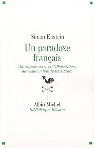 Un paradoxe français : Antiracistes dans la Collaboration, antisémites dans la Résistance par Simon Epstein