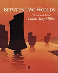 Between Two Worlds: The Life and Art of Lilian May Miller