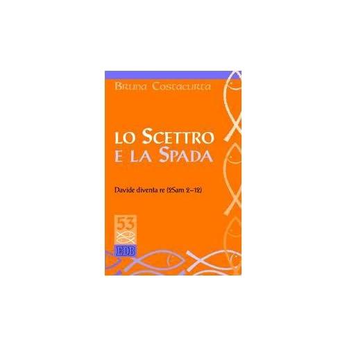 Lo Scettro E La Spada. Davide Diventa Re (2Sam 2-12)