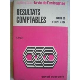 Rsultats comptables : Calcul et interprtation. A. Cibert