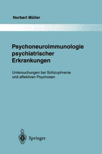 Psychoneuroimmunologie psychiatrischer Erkrankungen: Untersuchungen bei Schizophrenie und affektiven Psychosen (Monographien aus dem Gesamtgebiete der Psychiatrie, Band 80)