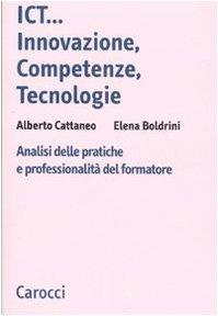 ICT...innovazione, competenze, tecnologie. Analisi delle pratiche e professionalit del formatore